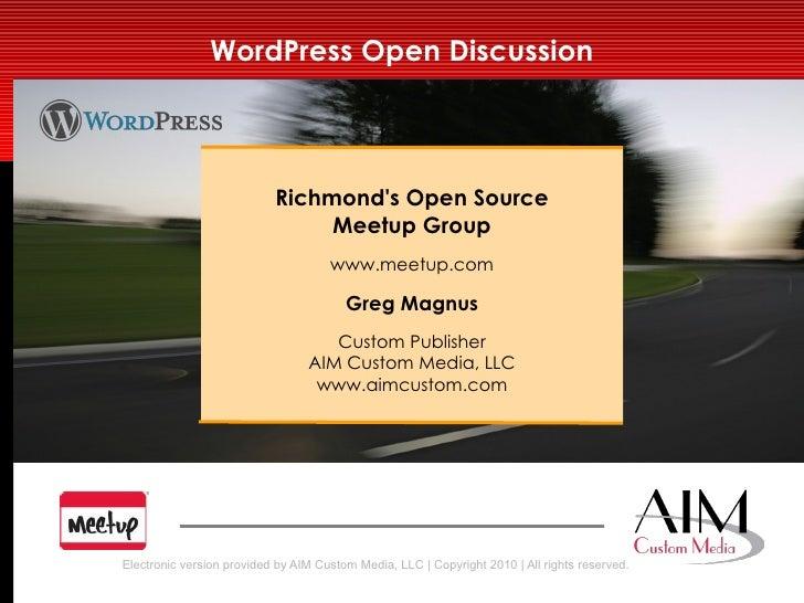 WordPress Open Discussion Richmond's Open Source Meetup Group www.meetup.com Greg Magnus Custom Publisher AIM Custom Media...