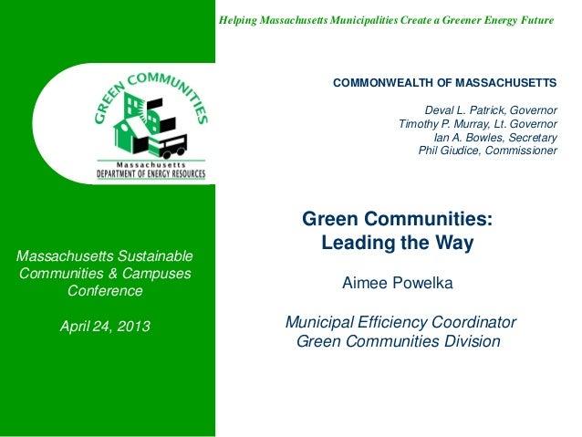 Helping Massachusetts Municipalities Create a Greener Energy FutureGreen Communities:Leading the WayAimee PowelkaMunicipal...