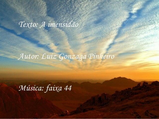 Texto: A imensidão Autor: Luiz Gonzaga Pinheiro Música: faixa 44