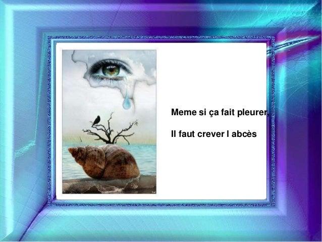 Meme si ça fait pleurer,  Il faut crever l abcès