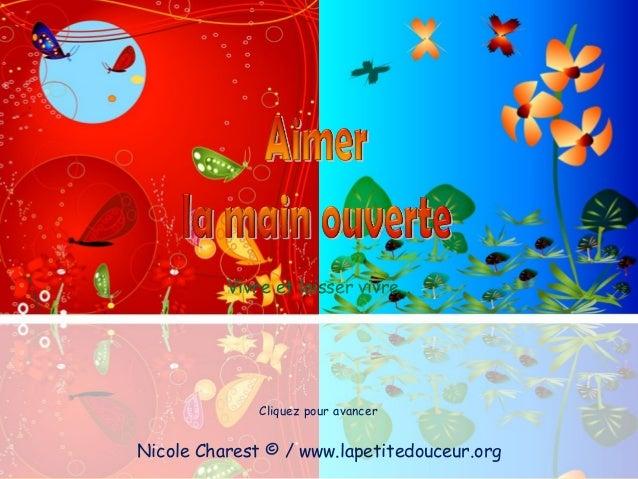 Vivre et laisser vivre… Nicole Charest © / www.lapetitedouceur.org Cliquez pour avancer