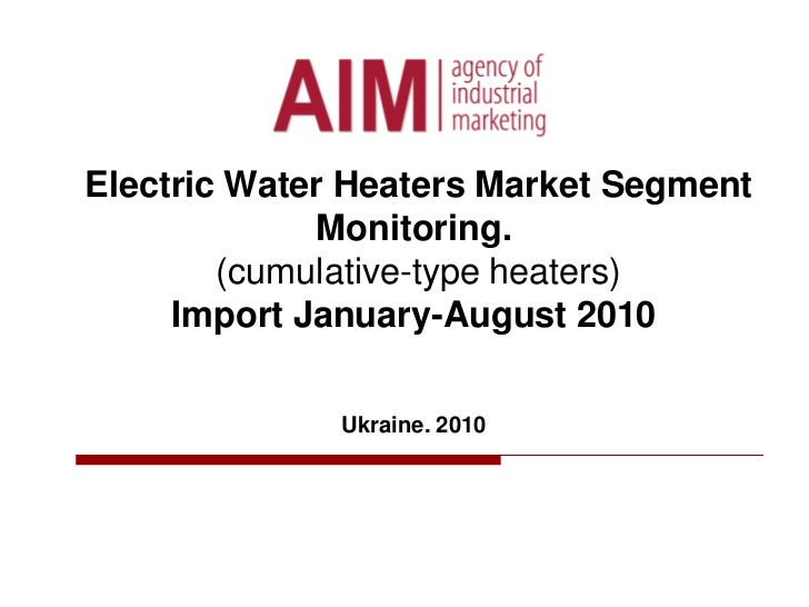ElectricWater Heaters Market Segment Monitoring. (cumulative-type heaters)Import January-August 2010Ukraine. 2010<br />
