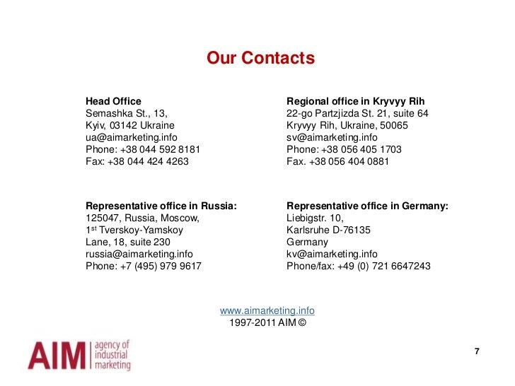7<br />Our Contacts<br />Head Office<br />Semashka St., 13,<br />Kyiv, 03142 Ukraine<br />ua@aimarketing.info<br />Phone: ...