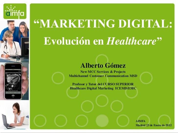"""""""MARKETING DIGITAL: Evolución en Healthcare""""            Alberto Gómez             New MCC Services & Projects      Multich..."""