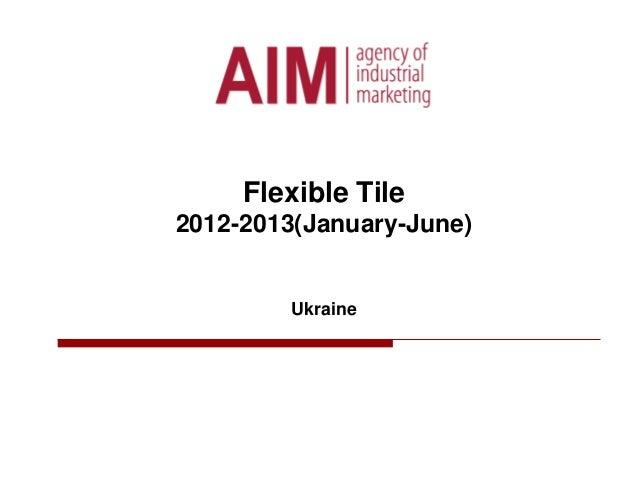 Flexible Tile 2012-2013(January-June) Ukraine