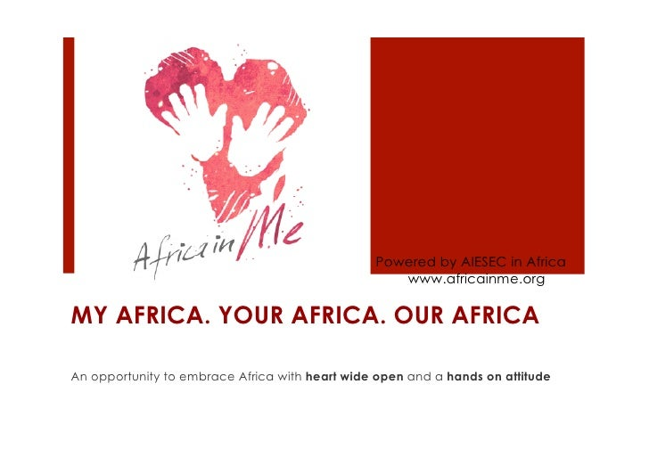 Powered by AIESEC in Africa                                                   www.africainme.orgMY AFRICA. YOUR AFRICA. OU...