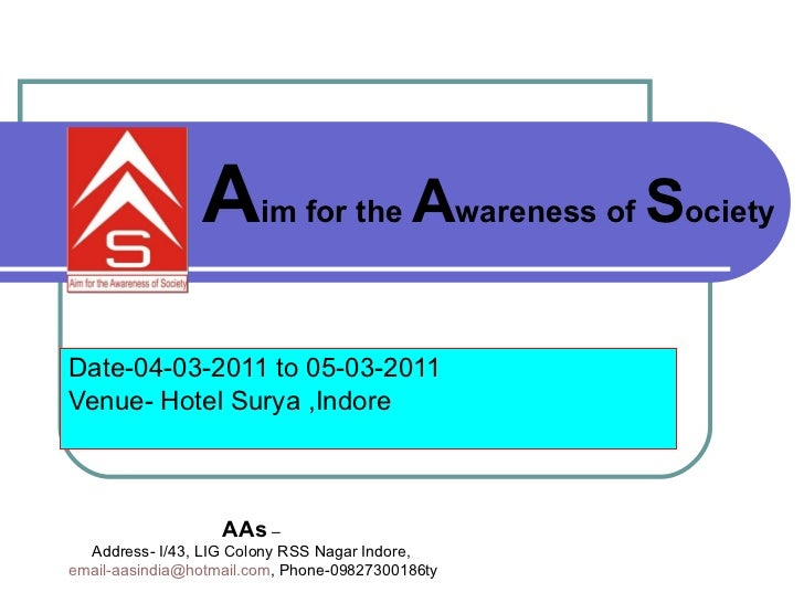 Date-04-03-2011 to 05-03-2011 Venue- Hotel Surya ,Indore  A im for the  A wareness of  S ociety   AAs  – Address- I/43, LI...