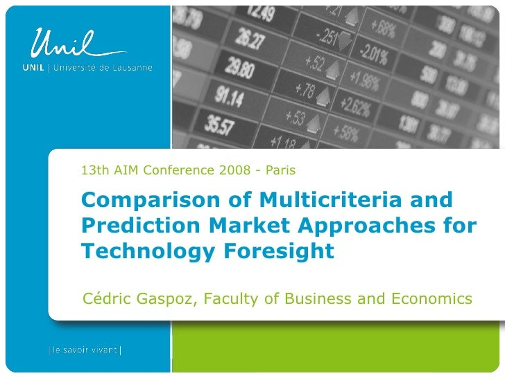 13th AIM Conference 2008 - Paris  Comparison of Multicriteria and Prediction Market Approaches for Technology Foresight  C...