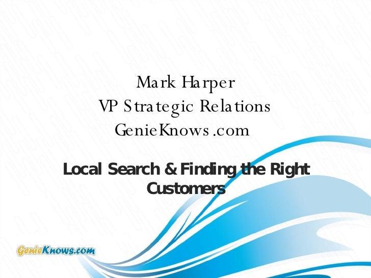 Mark Harper VP Strategic Relations GenieKnows.com   Local Search & Finding the Right Customers