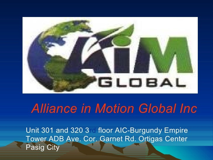 Alliance in Motion Global Inc Unit 301 and 320 3 rd  floor AIC-Burgundy Empire  Tower ADB Ave. Cor. Garnet Rd. Ortigas Cen...