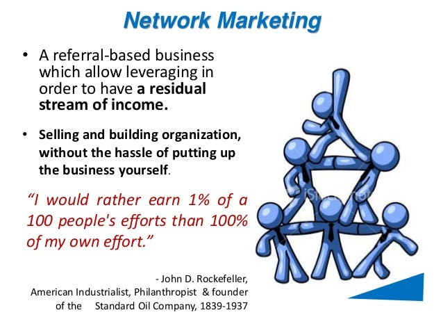 Network Marketing • A referral-based business which allow leveraging in order to have a residual stream of income. • Selli...