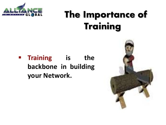  Training is the backbone in building your Network. The Importance of Training
