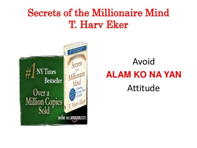 Secrets of the Millionaire Mind T. Harv Eker Avoid ALAM KO NA YAN Attitude
