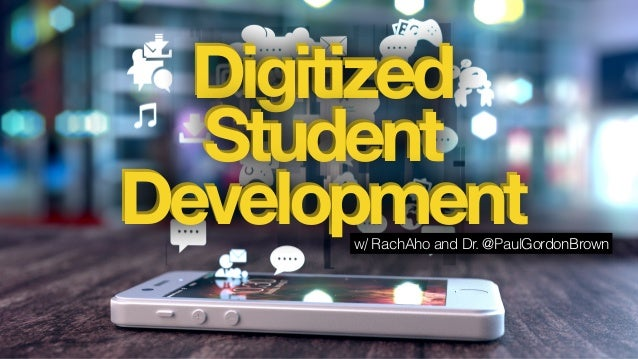 Digitized Student Developmentw/ RachAho and Dr. @PaulGordonBrown Digitized Student Development