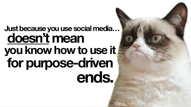 Just because you use social media… doesn't mean for purpose-driven you know how to use it ends. @paulgordonbrown