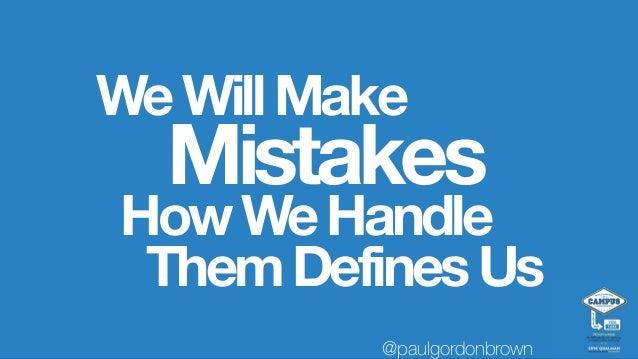 WeWillMake HowWeHandle Mistakes ThemDefinesUs @paulgordonbrown