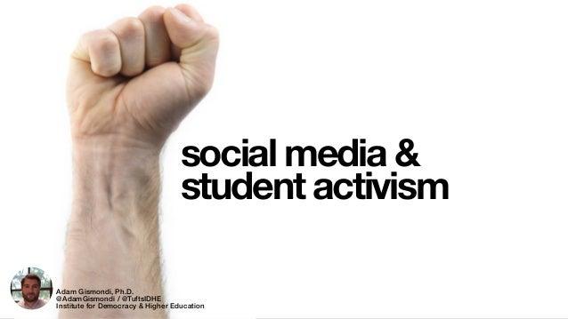 social media & student activism Adam Gismondi, Ph.D. @AdamGismondi / @TuftsIDHE Institute for Democracy & Higher Education