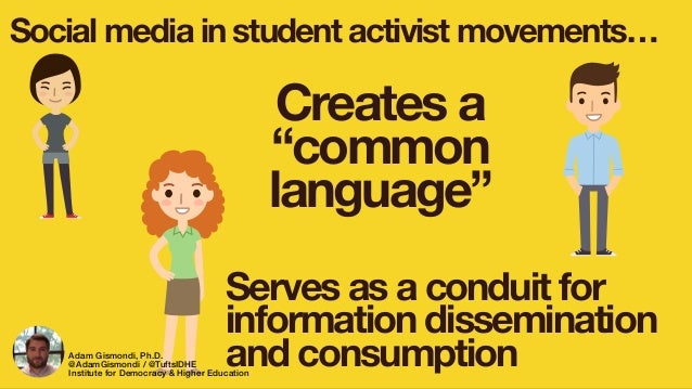 """Social media in student activist movements… Serves as a conduit for information dissemination and consumption Creates a """"c..."""
