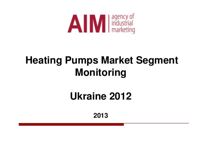 Heating Pumps Market Segment Monitoring Ukraine 2012 2013