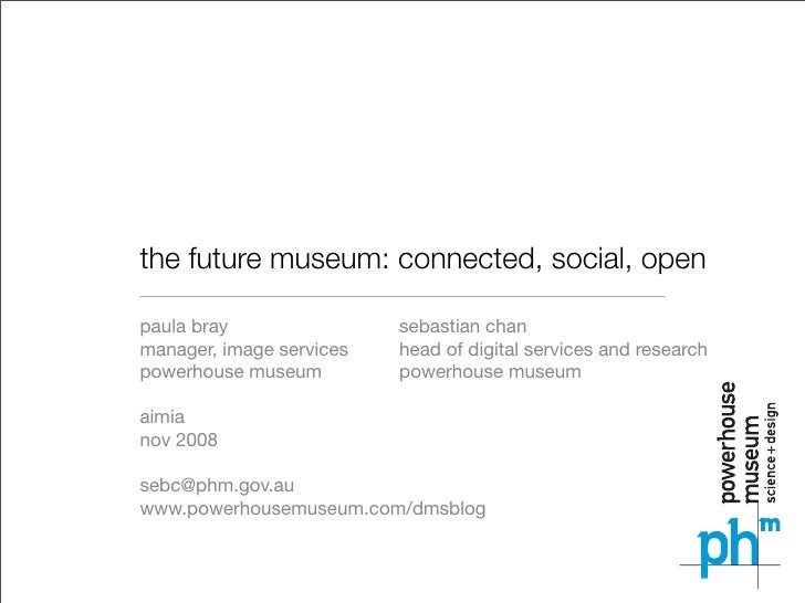 the future museum: connected, social, open  paula bray                sebastian chan manager, image services   head of dig...