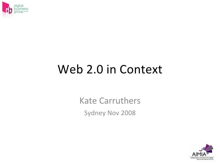 Web 2.0 in Context Kate Carruthers Sydney Nov 2008