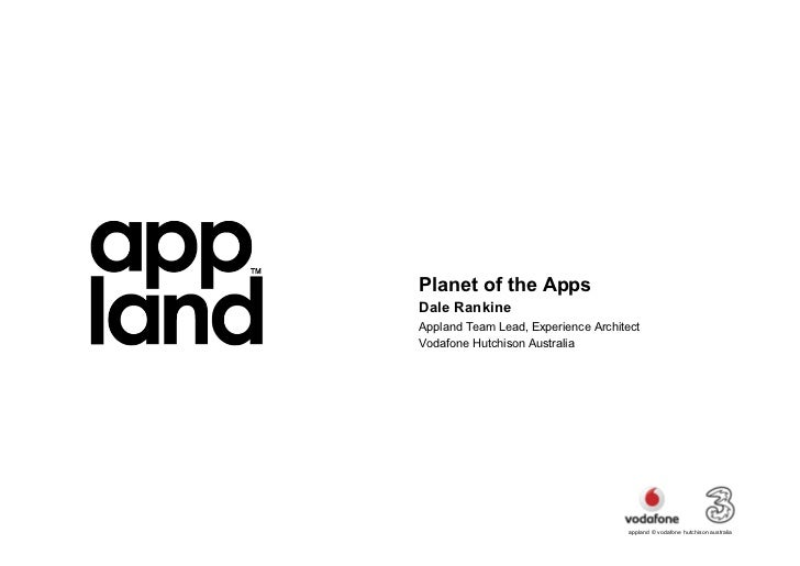 WIP      Planet of the Apps      Dale Rankine      Appland Team Lead, Experience Architect      Vodafone Hutchison Austral...