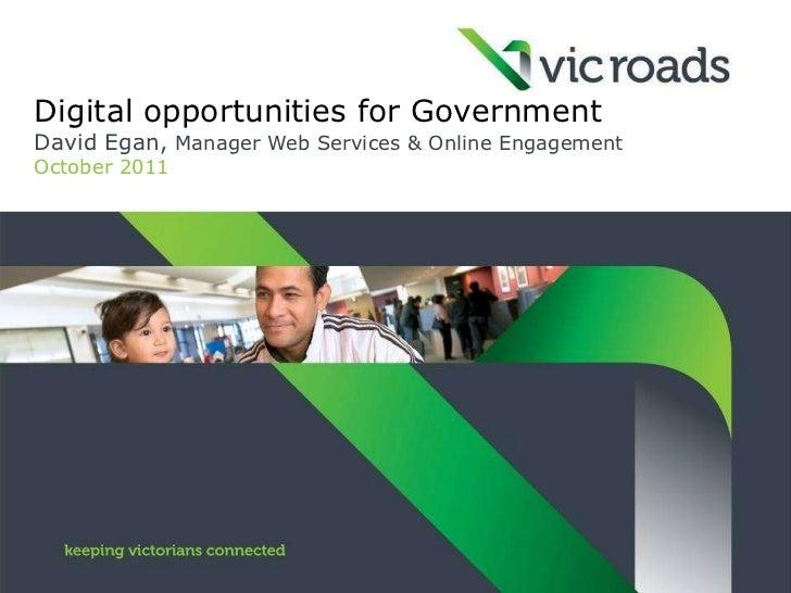 Digital opportunities for GovernmentDavid Egan, Manager Web Services & Online EngagementOctober 2011