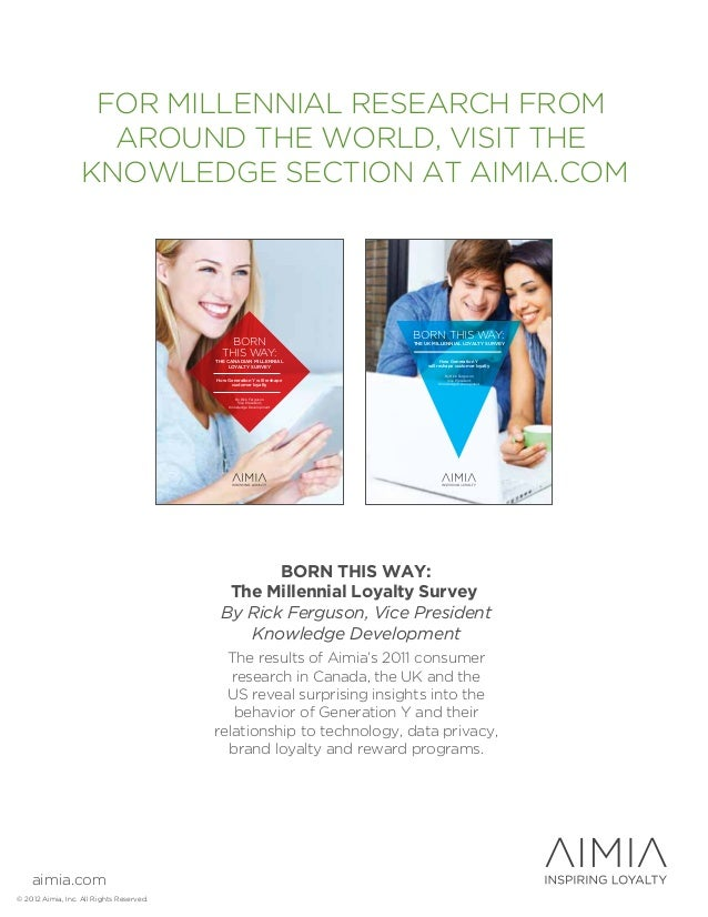 FOR MILLENNIAL RESEARCH FROM  AROUND THE WORLD, VISIT THE  KNOWLEDGE SECTION AT AIMIA.COM  aimia.com  © 2012 Aimia, Inc. A...