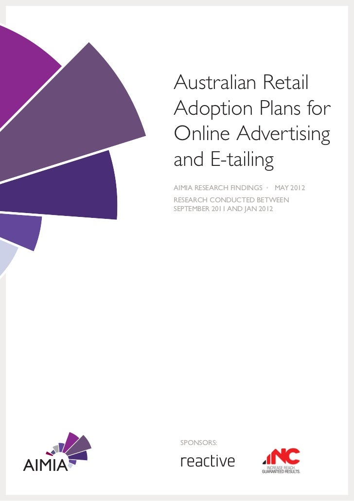 Australian RetailAdoption Plans forOnline Advertisingand E-tailingAIMIA RESEARCH FINDINGS • MAY 2012RESEARCH CONDUCTED BET...
