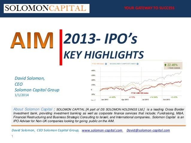 YOUR GATEWAY TO SUCCESS YOUR GATEWAY TO SUCCESS  2013- IPO's KEY HIGHLIGHTS David Solomon, CEO Solomon Capital Group 1/1/2...