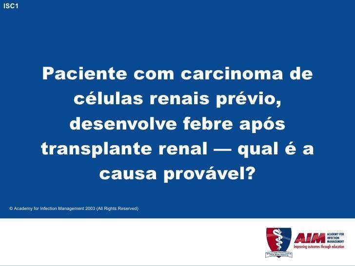 Paciente com carcinoma de células renais prévio, desenvolve febre após transplante renal — qual é a causa provável? ISC1