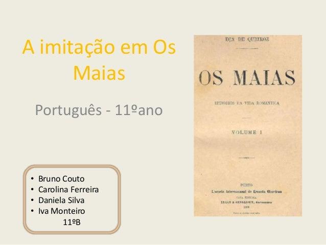A imitação em Os Maias Português - 11ºano • Bruno Couto • Carolina Ferreira • Daniela Silva • Iva Monteiro 11ºB