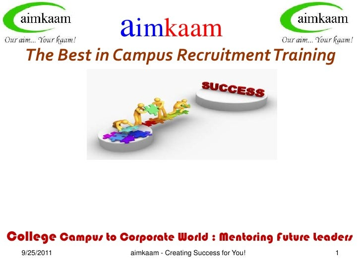 8/3/2011<br />aimkaam<br />The Best in Campus Recruitment Training<br />College Campus to Corporate World : Mentoring Futu...