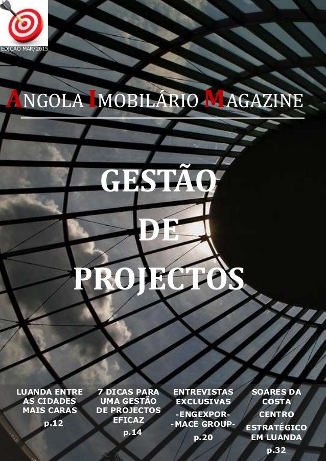 ANGOLA IMOBILARIO MAGAZINE LUANDA ENTRE AS CIDADES MAIS CARAS p.12 7 DICAS PARA UMA GESTÃO DE PROJECTOS EFICAZ p.14 ENTREV...