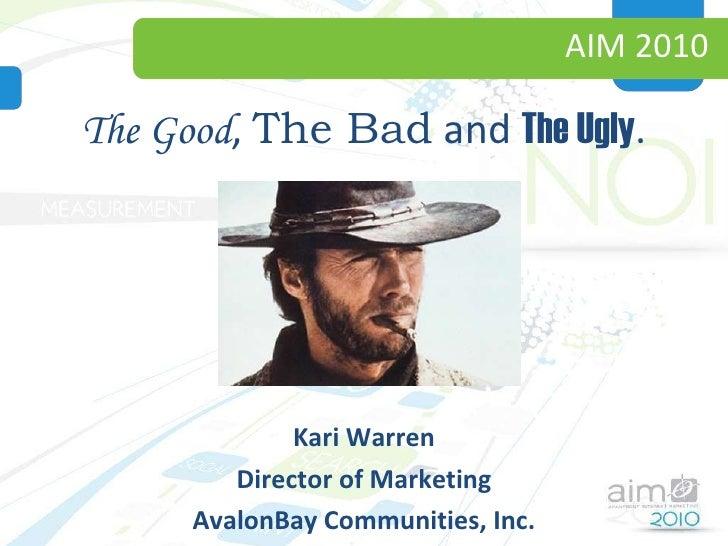 AIM 2010 <ul><li>The Good ,  The Bad  and  The Ugly . </li></ul><ul><li>Kari Warren </li></ul><ul><li>Director of Marketin...