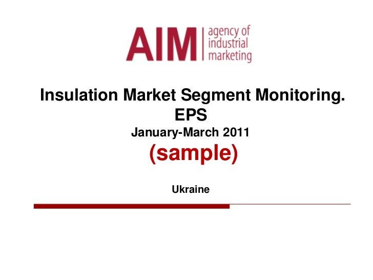 Insulation Market Segment Monitoring.EPSJanuary-March 2011  (sample) Ukraine<br />