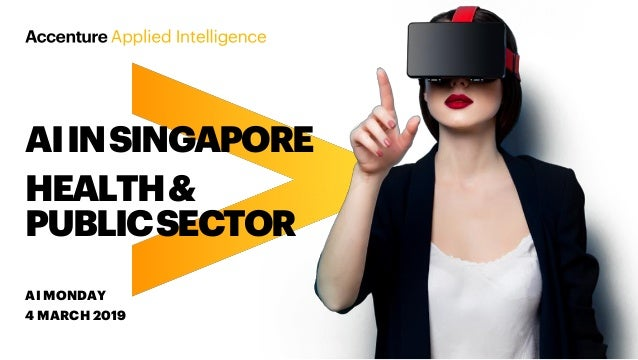 AI MONDAY 4 MARCH 2019 AIINSINGAPORE HEALTH& PUBLICSECTOR