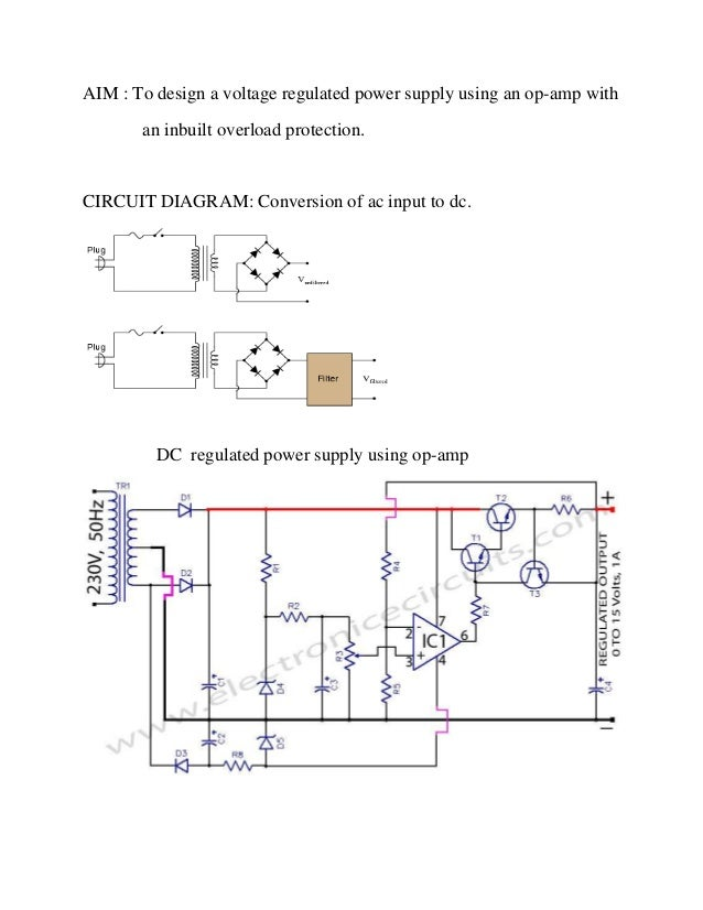 AIM : To design a voltage regulated power supply using an op-amp with an inbuilt overload protection. CIRCUIT DIAGRAM: Con...