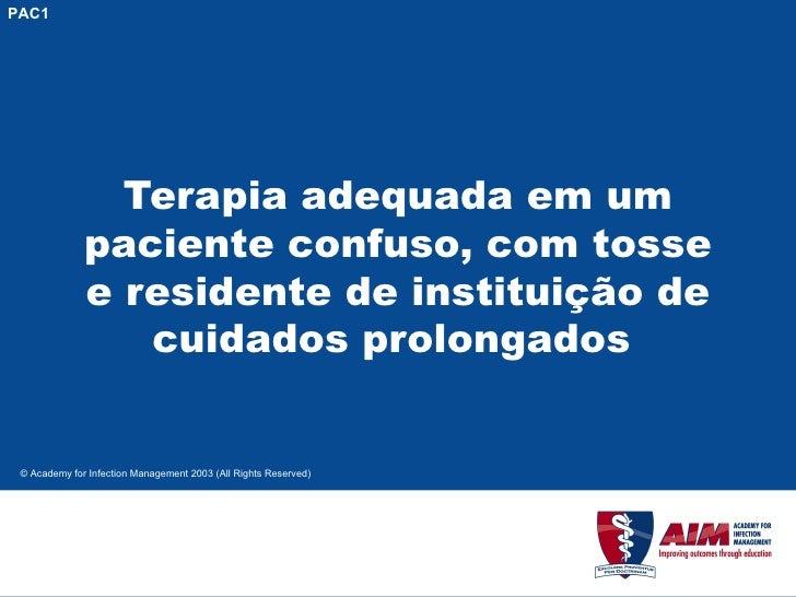 Terapia adequada em um paciente confuso, com tosse e residente de instituição de cuidados prolongados  PAC1 © Academy for ...
