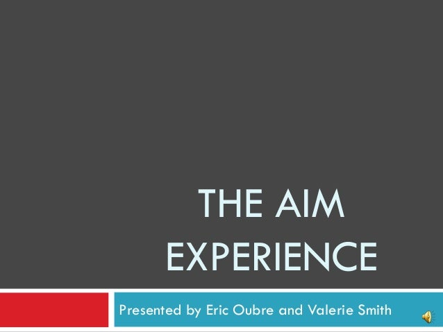 THE AIM      EXPERIENCEPresented by Eric Oubre and Valerie Smith