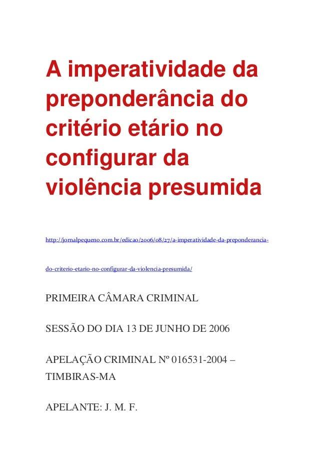 A imperatividade da preponderância do critério etário no configurar da violência presumida http://jornalpequeno.com.br/edi...