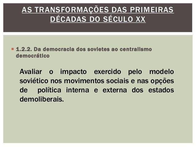  1.2.2. Da democracia dos sovietes ao centralismo democrático AS TRANSFORMAÇÕES DAS PRIMEIRAS DÉCADAS DO SÉCULO XX Avalia...