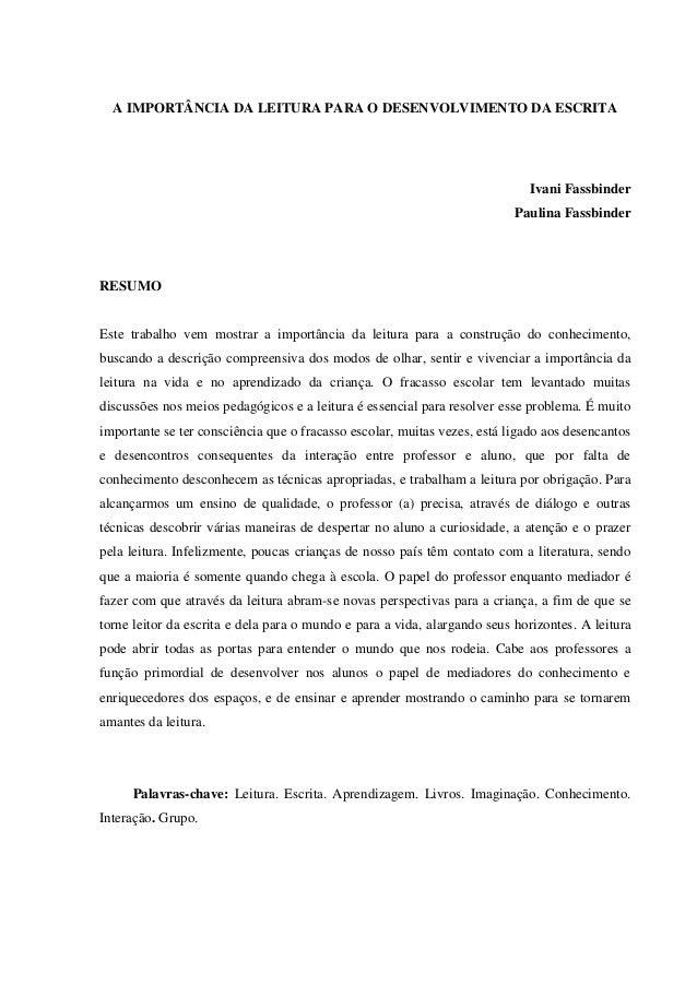 A IMPORTÂNCIA DA LEITURA PARA O DESENVOLVIMENTO DA ESCRITA Ivani Fassbinder Paulina Fassbinder RESUMO Este trabalho vem mo...