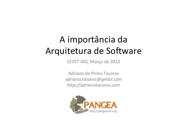A importância da  Arquitetura de So2ware        CEFET-‐MG, Março de 2013                          ...