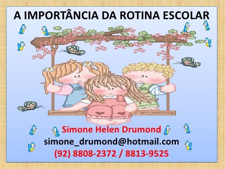A IMPORTÂNCIA DA ROTINA ESCOLAR        Simone Helen Drumond    simone_drumond@hotmail.com      (92) 8808-2372 / 8813-9525