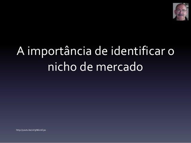 A importância de identificar o nicho de mercado http://youtu.be/0V9N6UsICp0