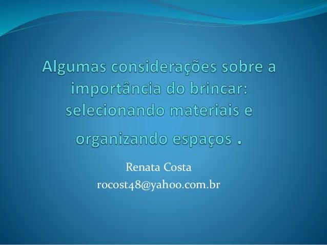 Renata Costa rocost48@yahoo.com.br