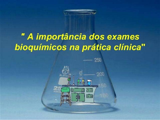 """ A importância dos exames bioquímicos na prática clínica"""