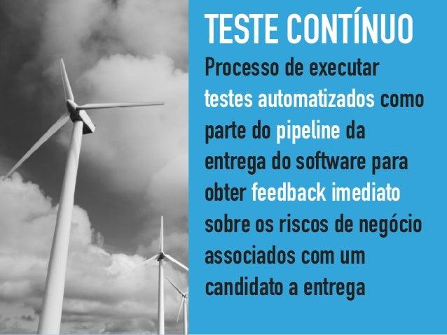 TESTE CONTÍNUO Processo de executar testes automatizados como parte do pipeline da entrega do software para obter feedback...