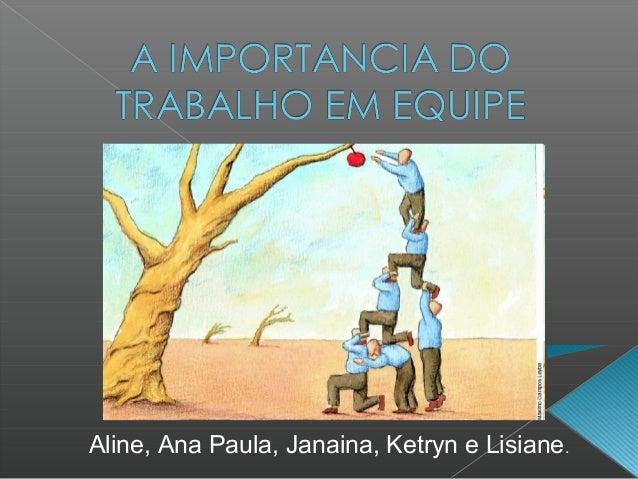 Aline, Ana Paula, Janaina, Ketryn e Lisiane .
